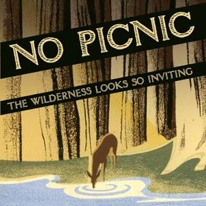 The Wilderness Looks So Inviting - No Picnic